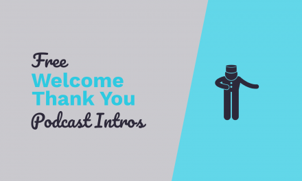 Free Podcast Intros: Welcome and Thank You