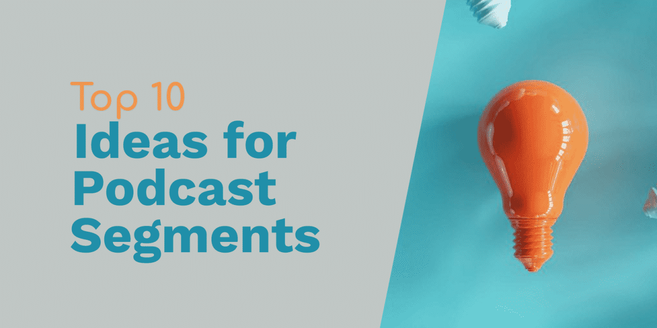 Top 10 Ideas for Podcast Segments