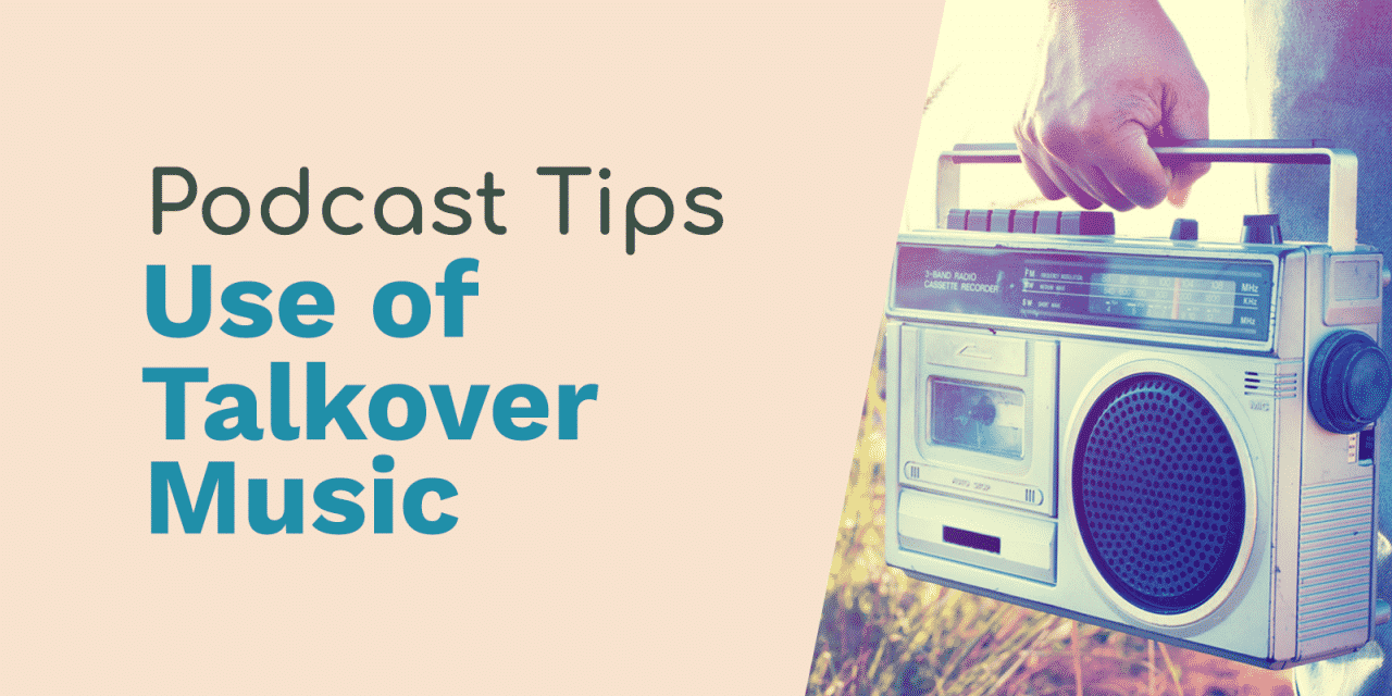7 Tips for Effective Use of Talk Over Music in Your Podcast