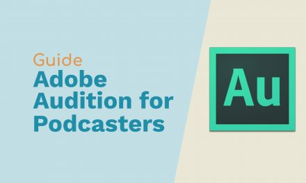 A Guide To Adobe Audition For Podcasters