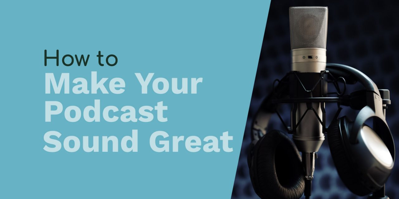 How to Make Your Podcast Sound Great