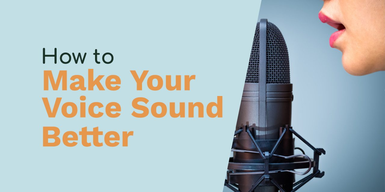 How to Make Your Voice Sound Better