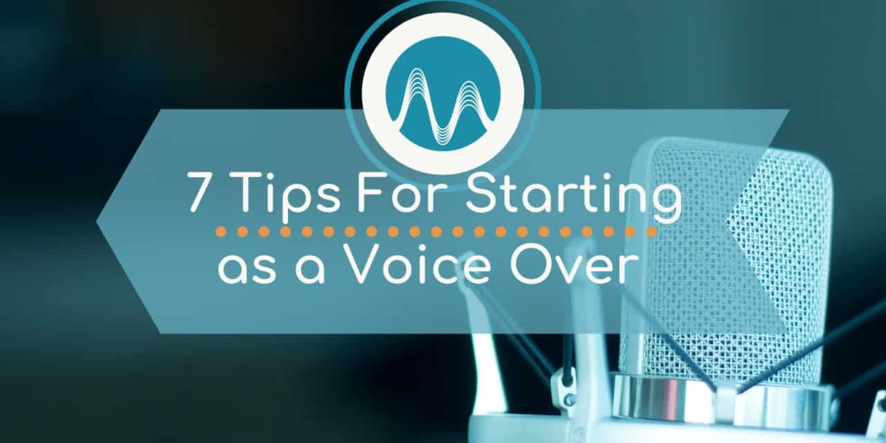 7 Tips for Starting as a Voice Over Talent