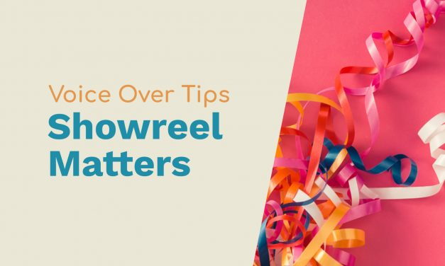 Showreel Matters – Tips to Get More Voice Over Work