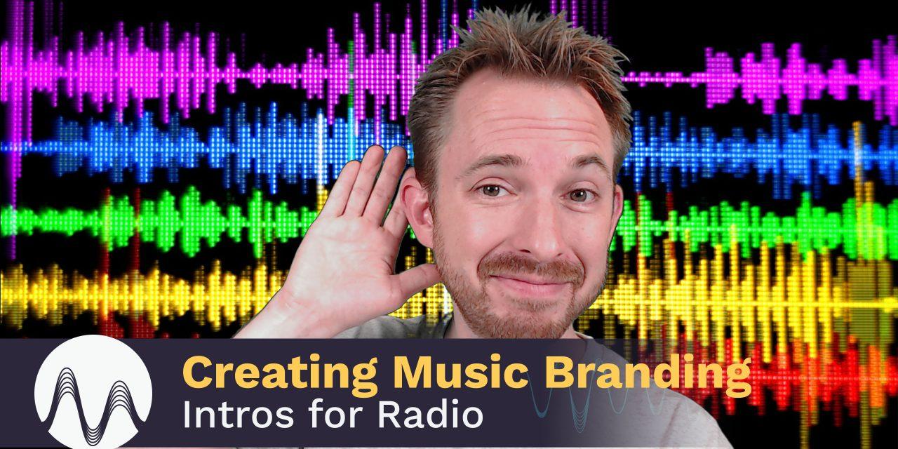 Creating Music Branding Intros for Radio