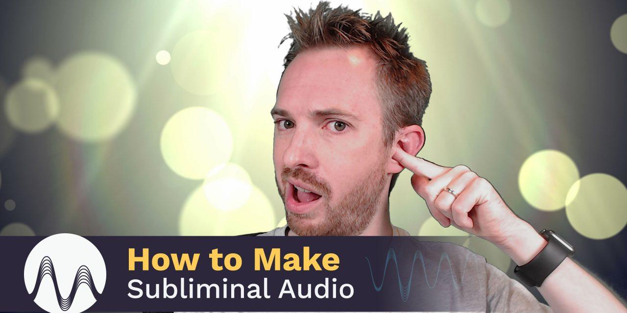 How to Make Subliminal Audio