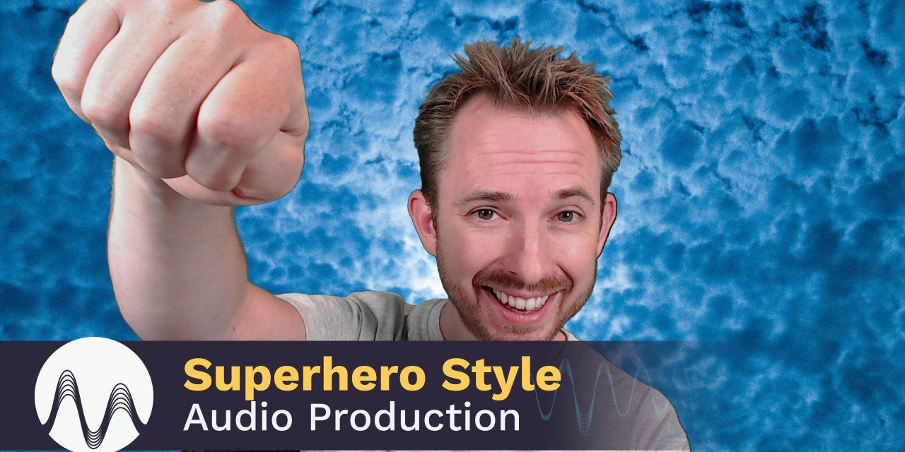 Superhero Style Audio Production