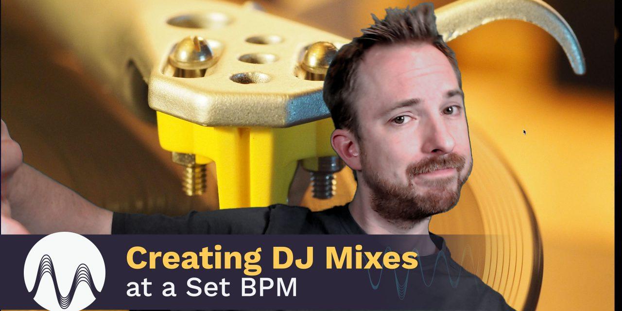 Creating DJ Mixes at a Set BPM