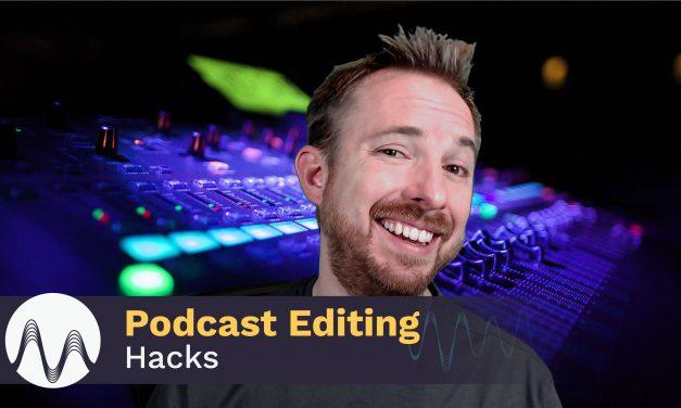 Podcast Editing Hacks