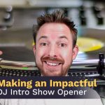 Making an Impactful DJ Intro Show Opener