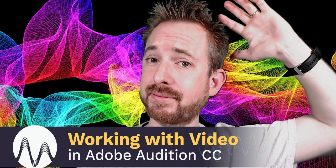 Working With Video in Adobe Audition