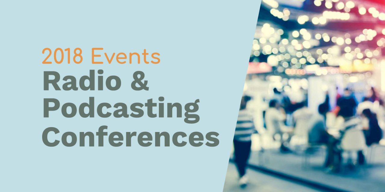 Radio Conferences and Podcasting Conferences We're Contributing to in 2018
