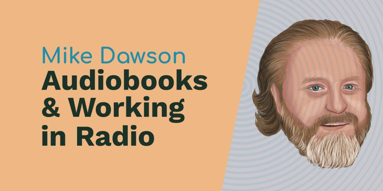 Mike Dawson: Audiobooks, Working in Radio and The Adam Carolla Show