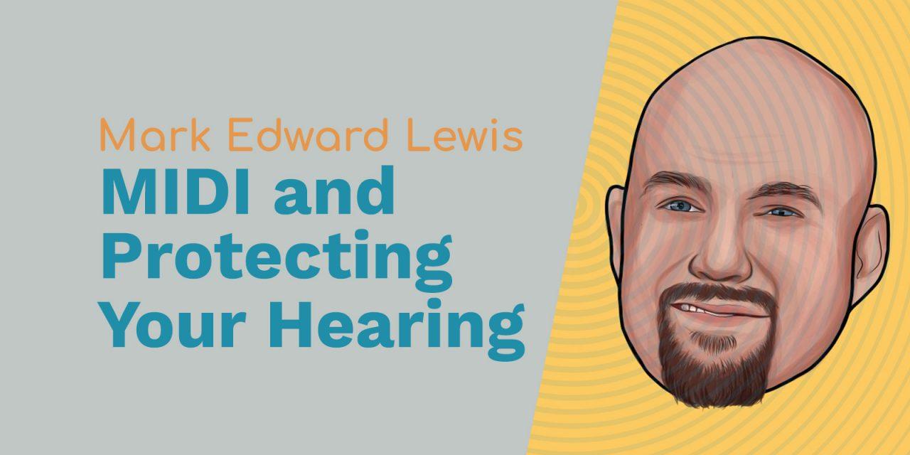 Mark Edward Lewis: Cinema Sound, MIDI and Protecting Your Hearing