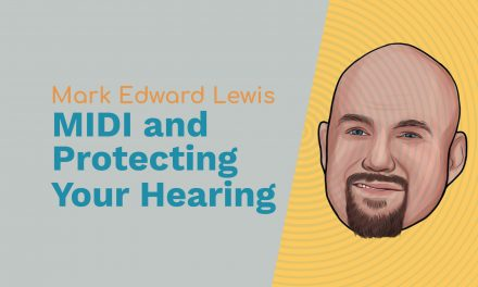 Mark Edward Lewis: Cinema Sound, MIDI and Protecting Your Hearing