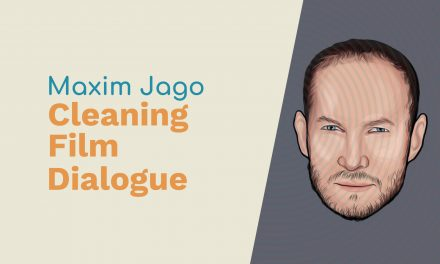 Maxim Jago: Cleaning Film Dialogue, Virtual Reality and The Nature of Reality