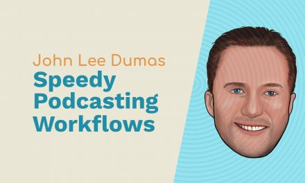 John Lee Dumas: The Daily Refresh, Entrepreneurs on Fire and Speedy Podcasting Workflows for Adobe Audition