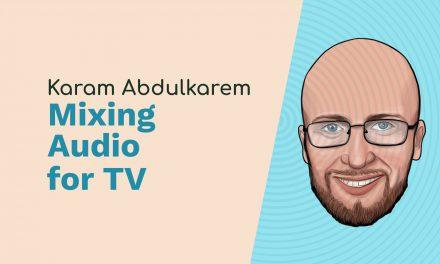 Karam Abdulkarem: Sound Engineer, Mixing Audio for TV and The Audio Show