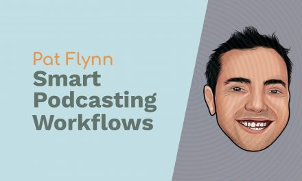 Pat Flynn: Smart Podcasting Workflows, Daily Motivation and Helping People
