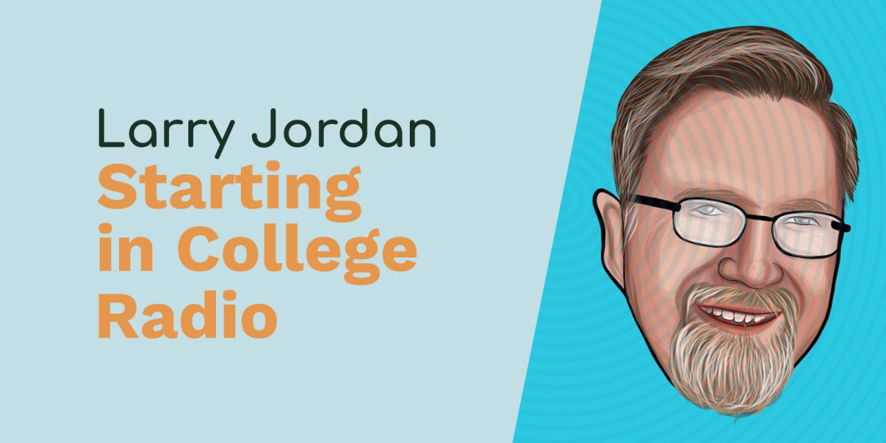 Larry Jordan: Live Streaming, Audition Presets and Starting in College Radio