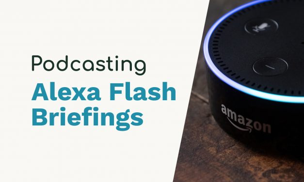 Alexa Flash Briefings – Podcasters Get Your Skills Out There!