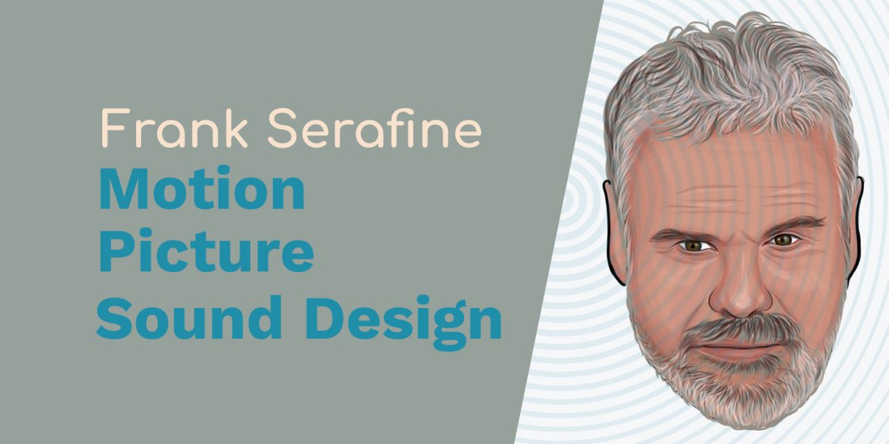 Frank Serafine: Motion Picture Sound Design, Synthesizers and Sound Effects