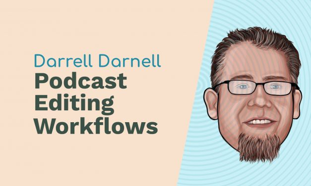 Darrell Darnell: Podcast Production, Podcast Editing Workflows and Following Your Passion