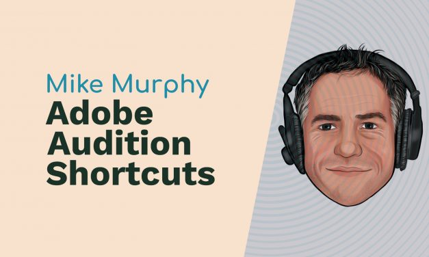 Mike Murphy: Adobe Audition Shortcuts, Content Creation and Audio Gear