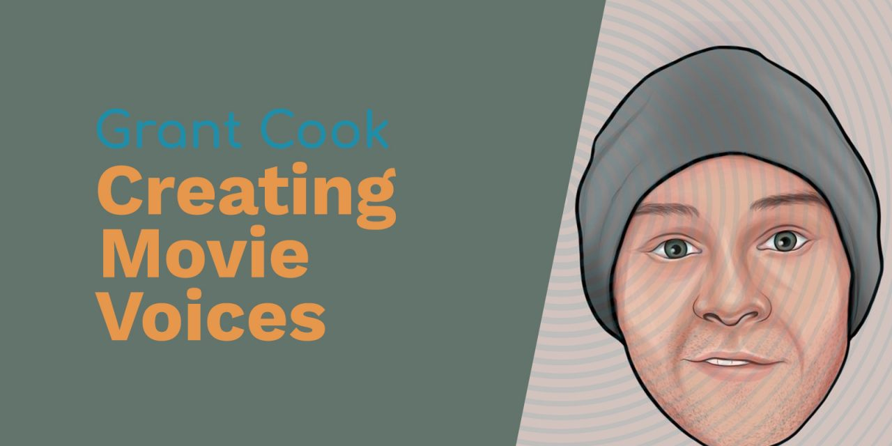 Grant Cook: Creating Movie Voices, Pitch Bending and Changing Your Voice