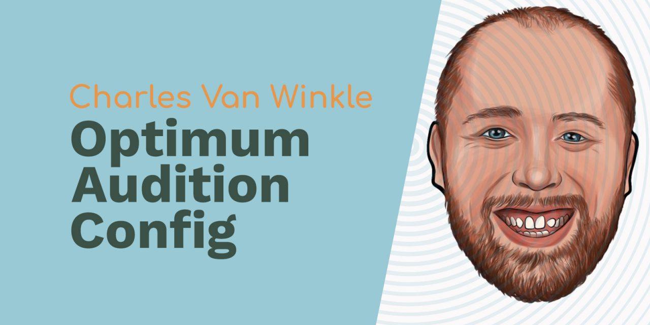 Charles Van Winkle: Audio Engineering, Audio Forensics and Optimum Audition Config