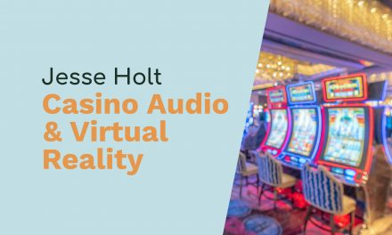 Jesse Holt: Casino Audio, Virtual Reality and Spatializing Audio
