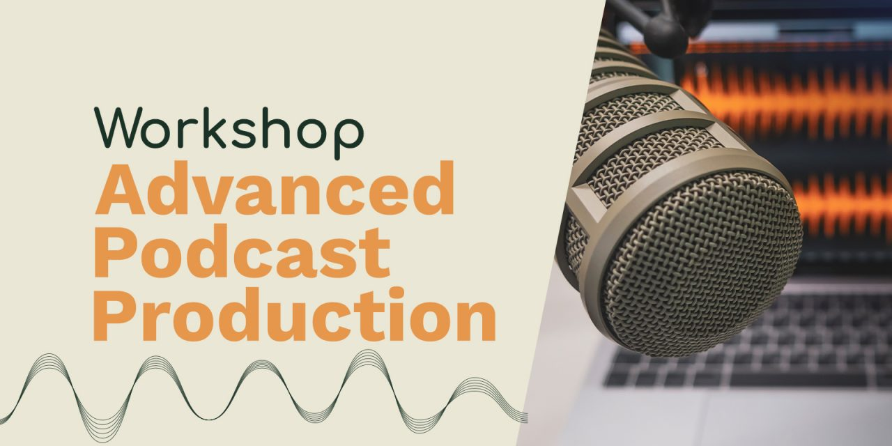 Advanced Podcast Production Workshop