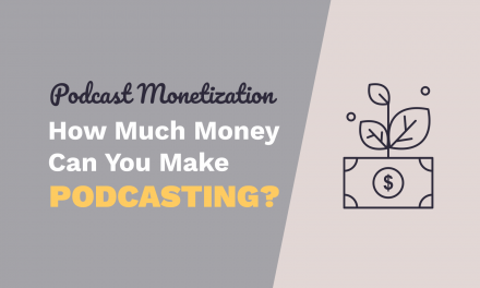 Podcast Monetization – How Much Money Can You Make Podcasting?