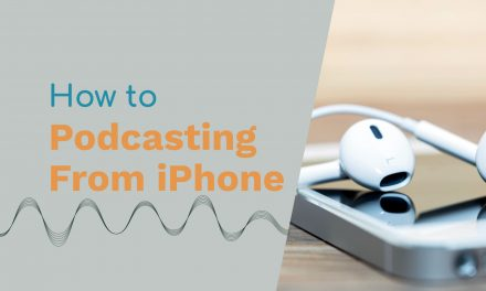 Podcasting from iPhone – How to Get Started Podcasting On-the-Go