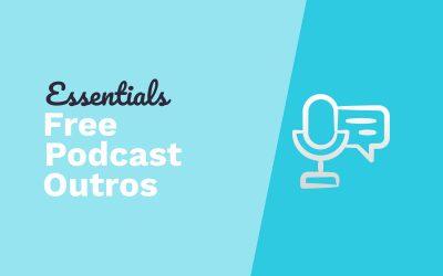 Essentials for Starting a Podcast – Free Podcast Outros