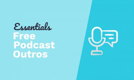 Essentials for Starting a Podcast – Free Podcast Outros