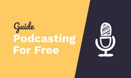 Podcasting for Free – The Ultimate Beginner's Guide
