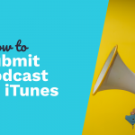 How To Submit Podcast To iTunes