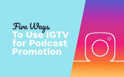 5 Ways to Use IGTV for Podcast Promotion