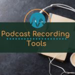 Podcast Recording – Tools for Recording a Podcast Interview