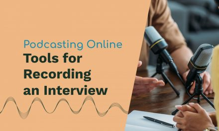 Podcasting Online – Tools for Recording a Podcast Interview