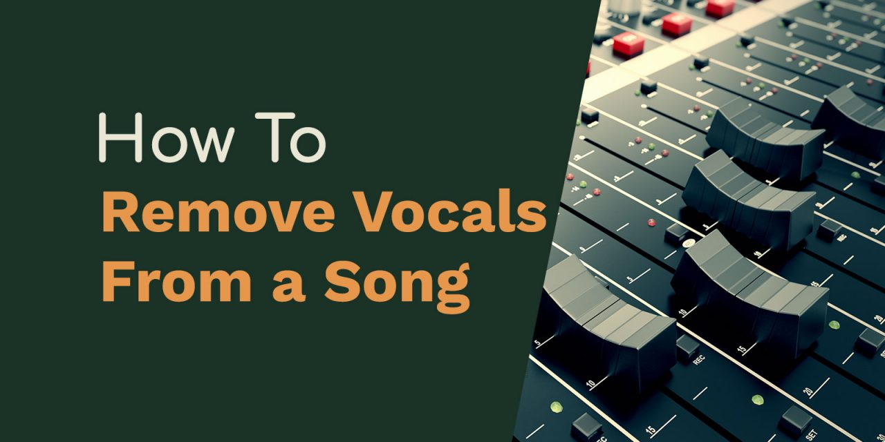How to Remove Vocals from a Song