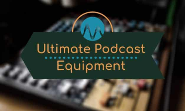 Ultimate Podcast Equipment for 2021