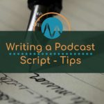 Writing a Podcast Script – Tips for Beginners