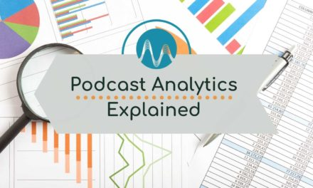 Podcast Analytics – How To Understand And Work With The Data