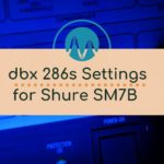 dbx 268s Settings For Shure SM7B